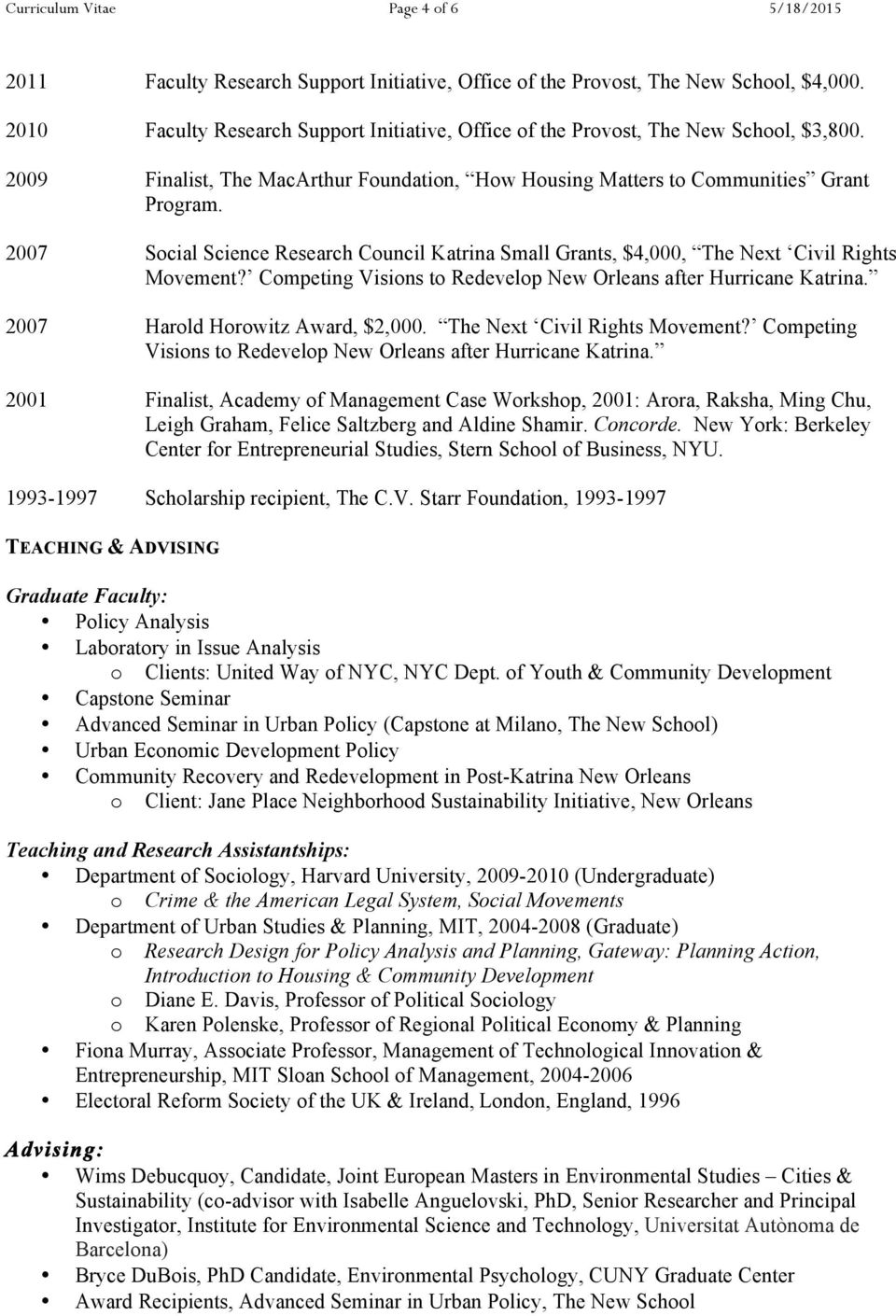2007 Social Science Research Council Katrina Small Grants, $4,000, The Next Civil Rights Movement? Competing Visions to Redevelop New Orleans after Hurricane Katrina.