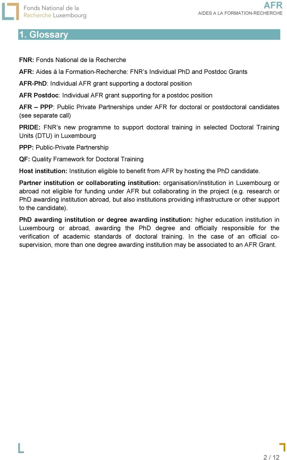 doctoral training in selected Doctoral Training Units (DTU) in Luxembourg PPP: Public-Private Partnership QF: Quality Framework for Doctoral Training Host institution: Institution eligible to benefit