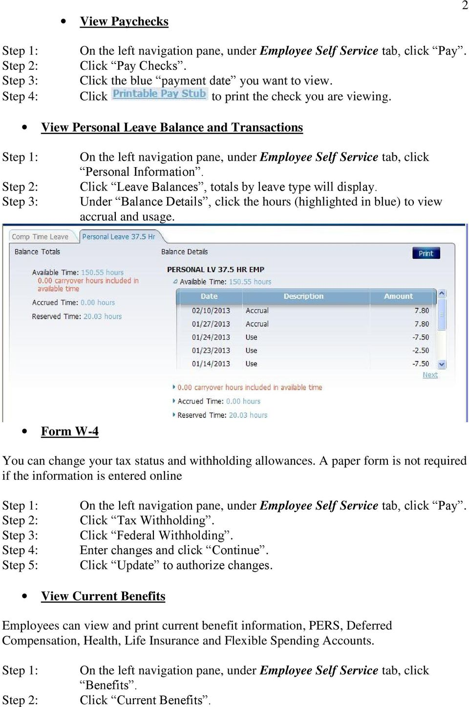Step 1: Step 2: Step 3: View Personal Leave Balance and Transactions On the left navigation pane, under Employee Self Service tab, click Personal Information.