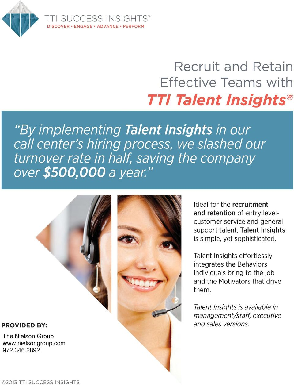 Ideal for the recruitment and retention of entry levelcustomer service and general support talent, Talent Insights is simple, yet sophisticated.
