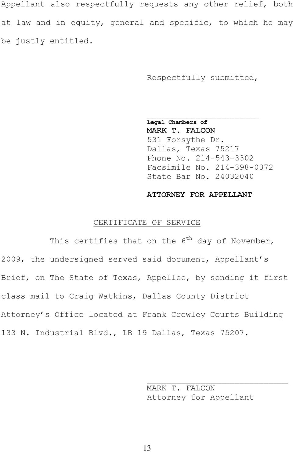 24032040 ATTORNEY FOR APPELLANT CERTIFICATE OF SERVICE This certifies that on the 6 th day of November, 2009, the undersigned served said document, Appellant s Brief, on The State
