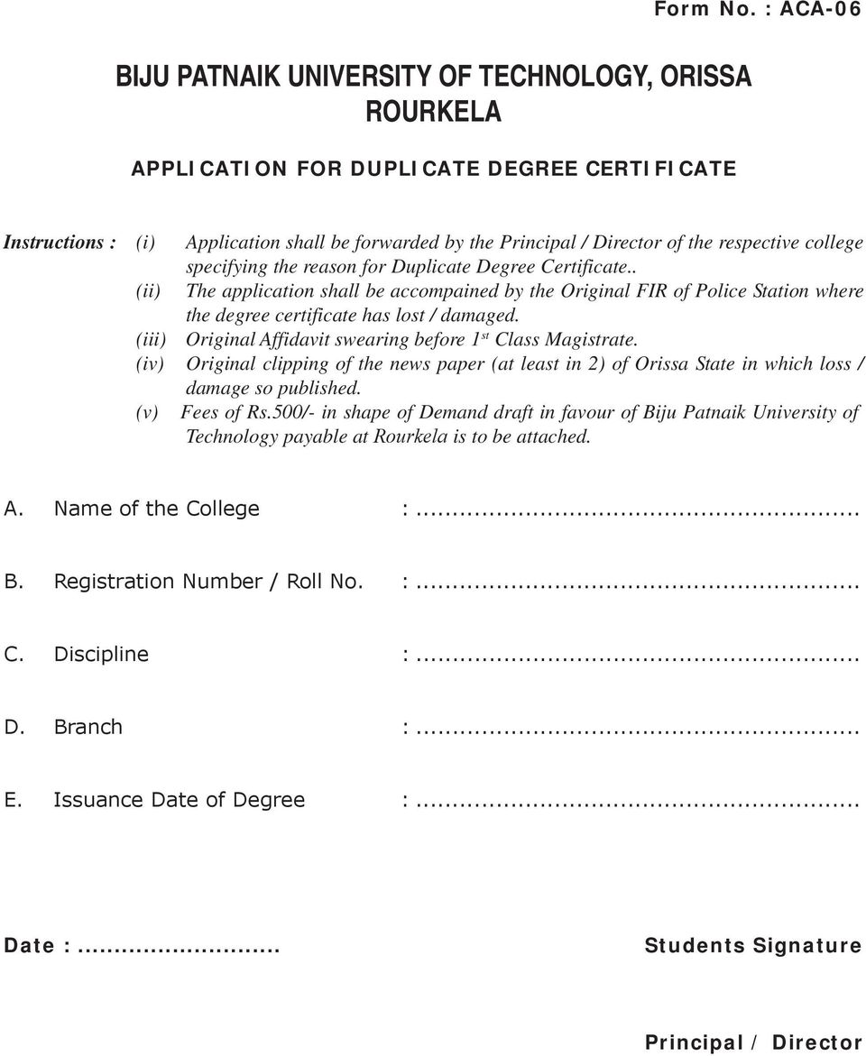 Certificate.. (ii) The application shall be accompained by the Original FIR of Police Station where the degree certificate has lost / damaged.