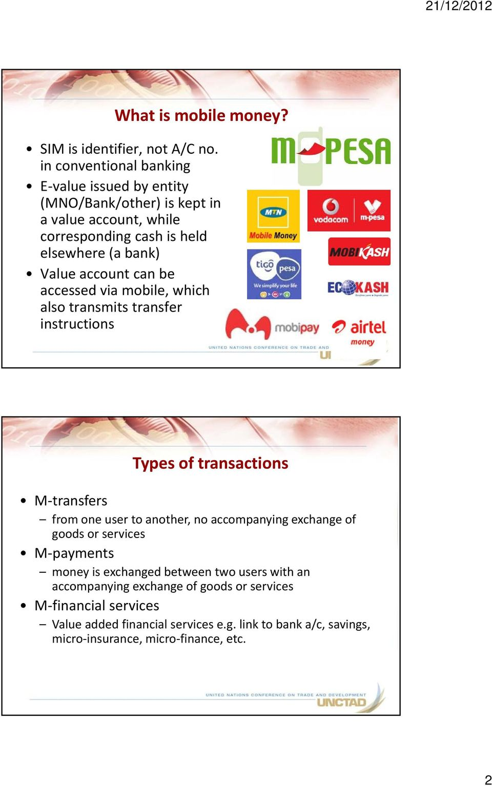 Value account can be accessed via mobile, which also transmits transfer instructions Types of transactions M transfers from one user to another, no