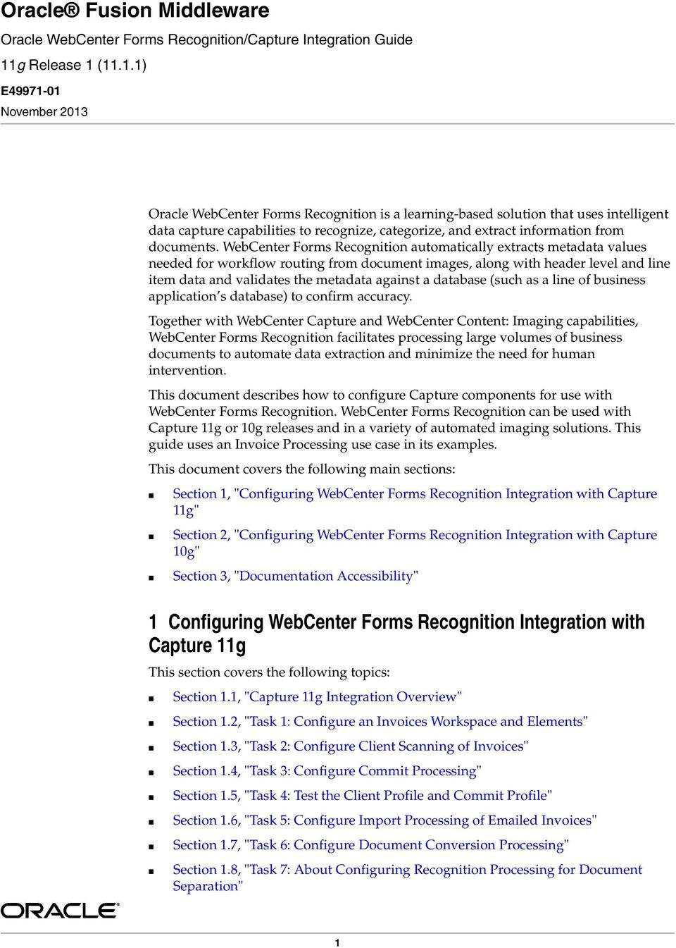 (11.1.1) E49971-01 November 2013 Oracle WebCenter Forms Recognition is a learning-based solution that uses intelligent data capture capabilities to recognize, categorize, and extract information from
