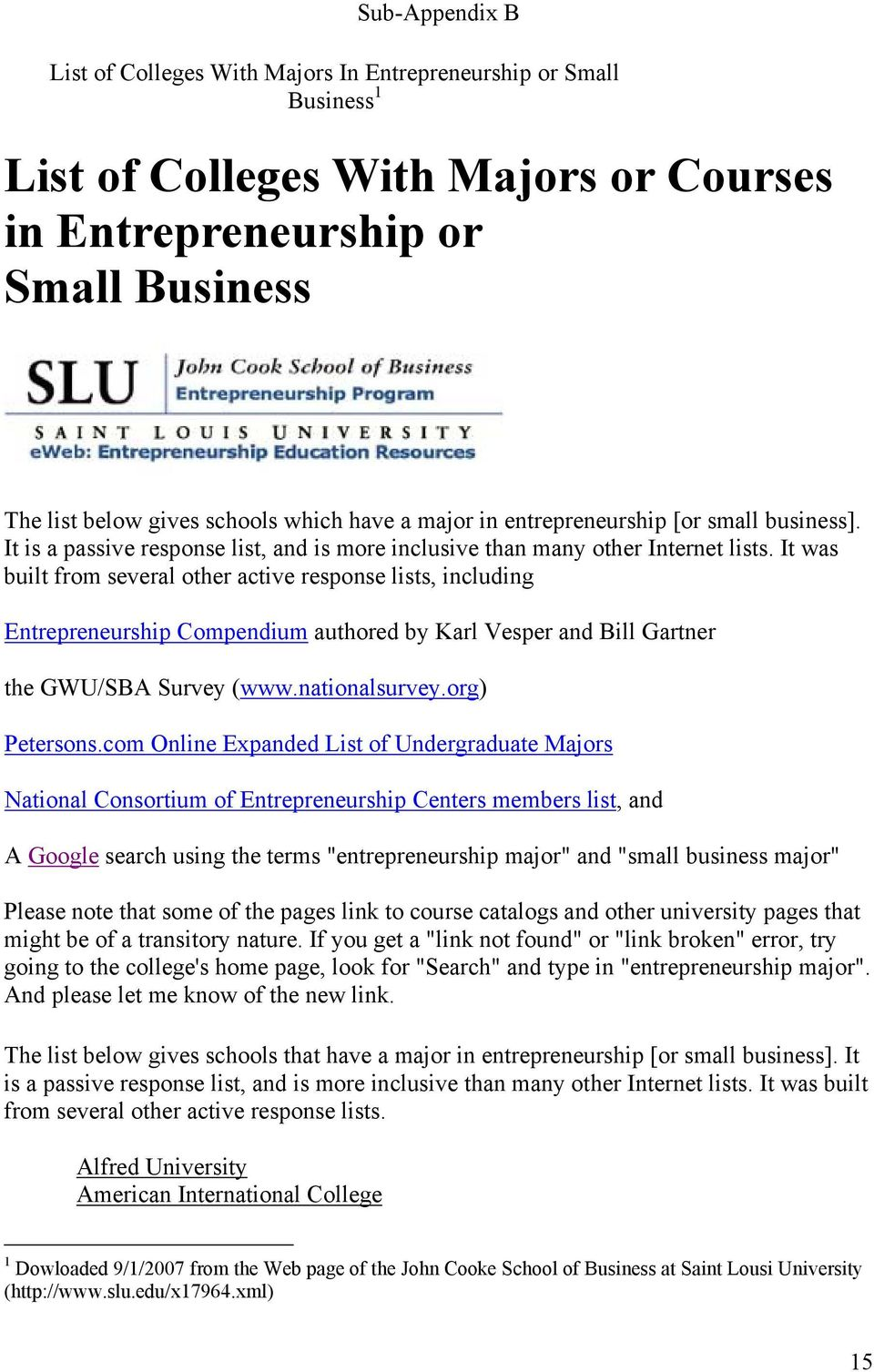 It was built from several other active response lists, including Entrepreneurship Compendium authored by Karl Vesper and Bill Gartner the GWU/SBA Survey (www.nationalsurvey.org) Petersons.