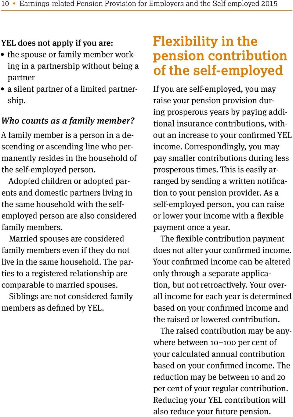 Adopted children or adopted parents and domestic partners living in the same household with the selfemployed person are also considered family members.