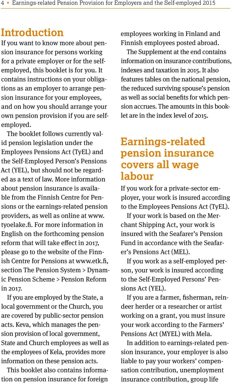 The booklet follows currently valid legislation under the Employees Pensions Act (TyEL) and the Self-Employed Person s Pensions Act (YEL), but should not be regarded as a text of law.