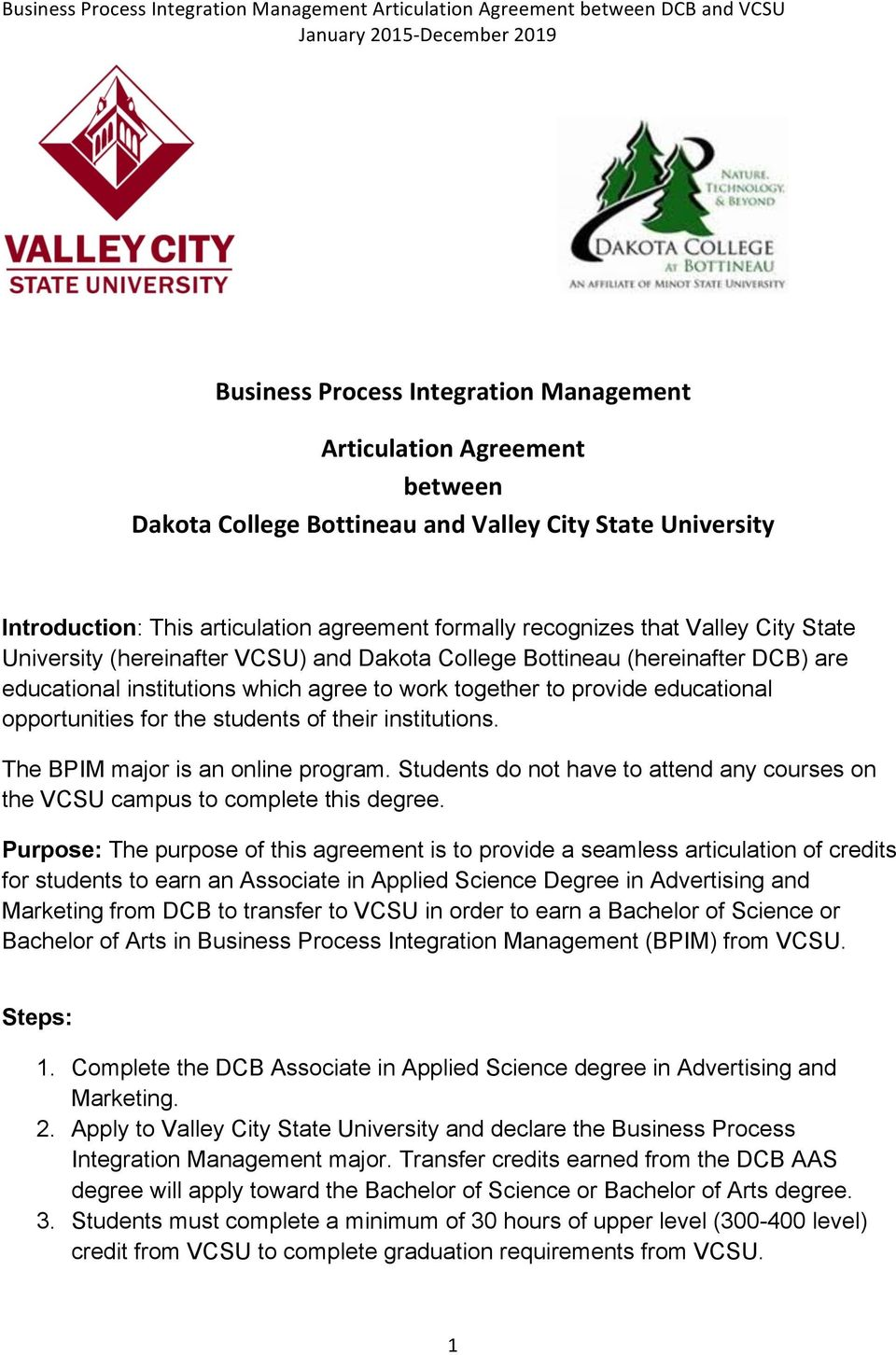 students of their institutions. The BPIM major is an online program. Students do not have to attend any courses on the VCSU campus to complete this degree.