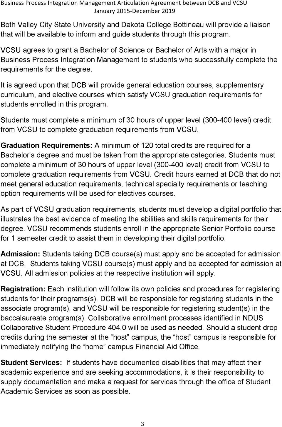 It is agreed upon that DCB will provide general education courses, supplementary curriculum, and elective courses which satisfy VCSU graduation requirements for students enrolled in this program.