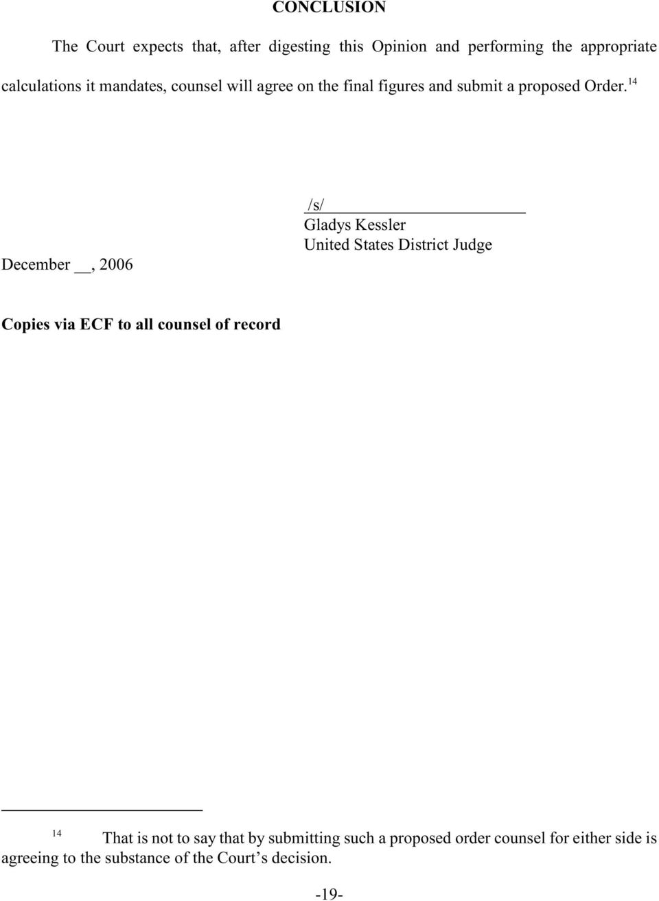 14 December, 2006 /s/ Gladys Kessler United States District Judge Copies via ECF to all counsel of record 14