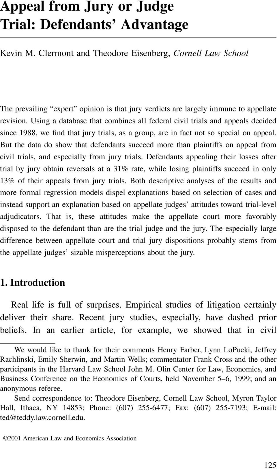 Using a database that combines all federal civil trials and appeals decided since 1988, we find that jury trials, as a group, are in fact not so special on appeal.