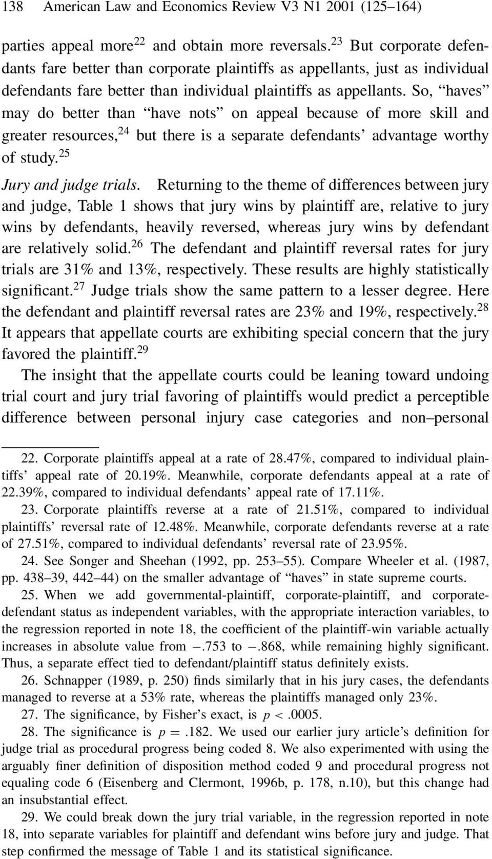 So, haves may do better than have nots on appeal because ofmore skill and greater resources, 24 but there is a separate defendants advantage worthy ofstudy. 25 Jury and judge trials.