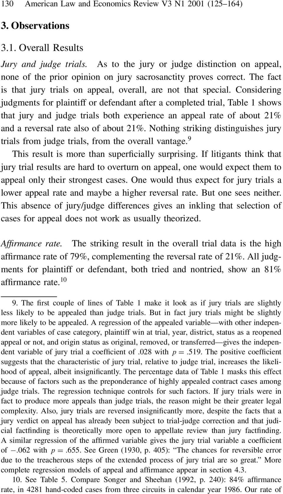 Considering judgments for plaintiff or defendant after a completed trial, Table 1 shows that jury and judge trials both experience an appeal rate ofabout 21% and a reversal rate also ofabout 21%.