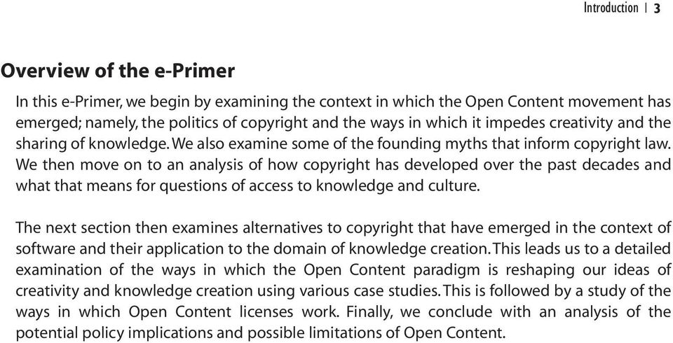 We then move on to an analysis of how copyright has developed over the past decades and what that means for questions of access to knowledge and culture.