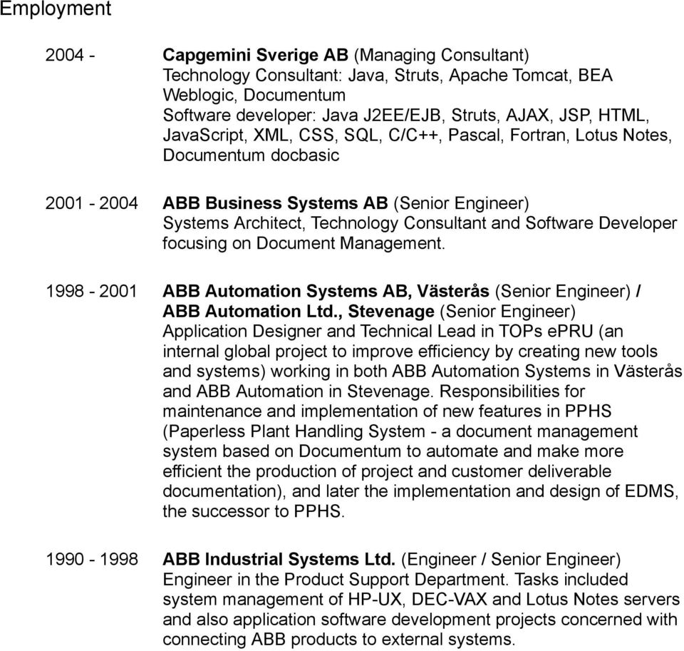 focusing on Document Management. 1998-2001 ABB Automation Systems AB, Västerås (Senior Engineer) / ABB Automation Ltd.