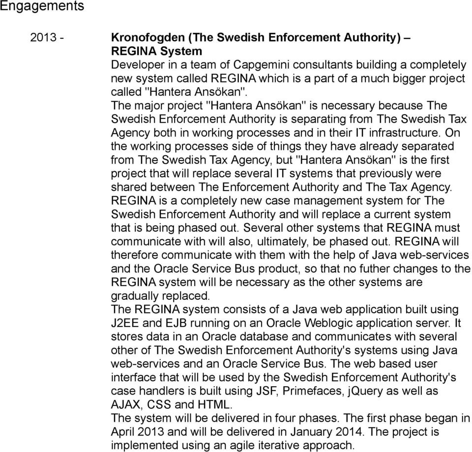 "The major project ""Hantera Ansökan"" is necessary because The Swedish Enforcement Authority is separating from The Swedish Tax Agency both in working processes and in their IT infrastructure."