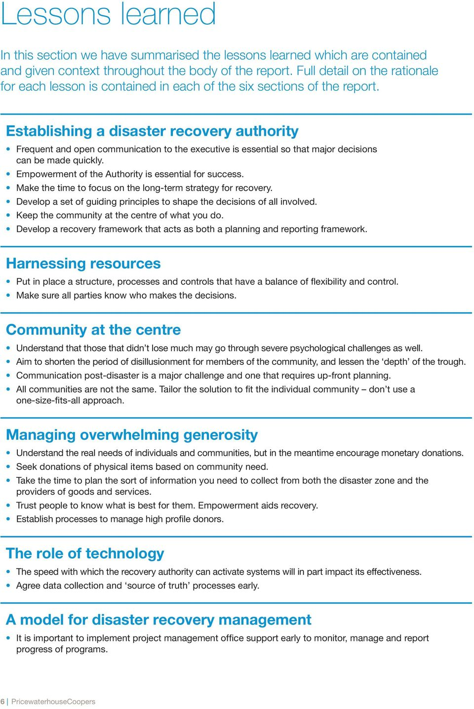 Establishing a disaster recovery authority Frequent and open communication to the executive is essential so that major decisions can be made quickly.
