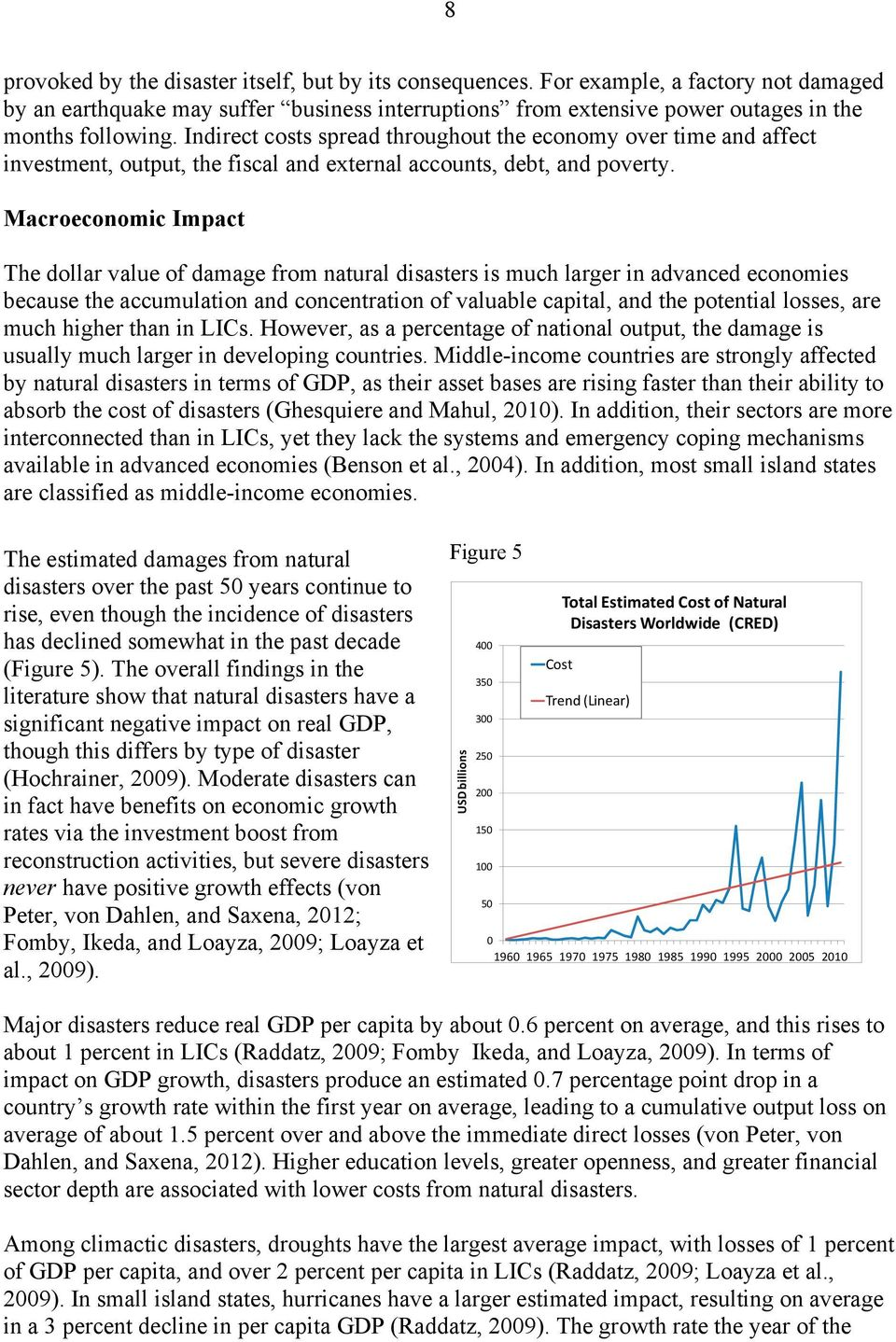 Macroeconomic Impact The dollar value of damage from natural disasters is much larger in advanced economies because the accumulation and concentration of valuable capital, and the potential losses,