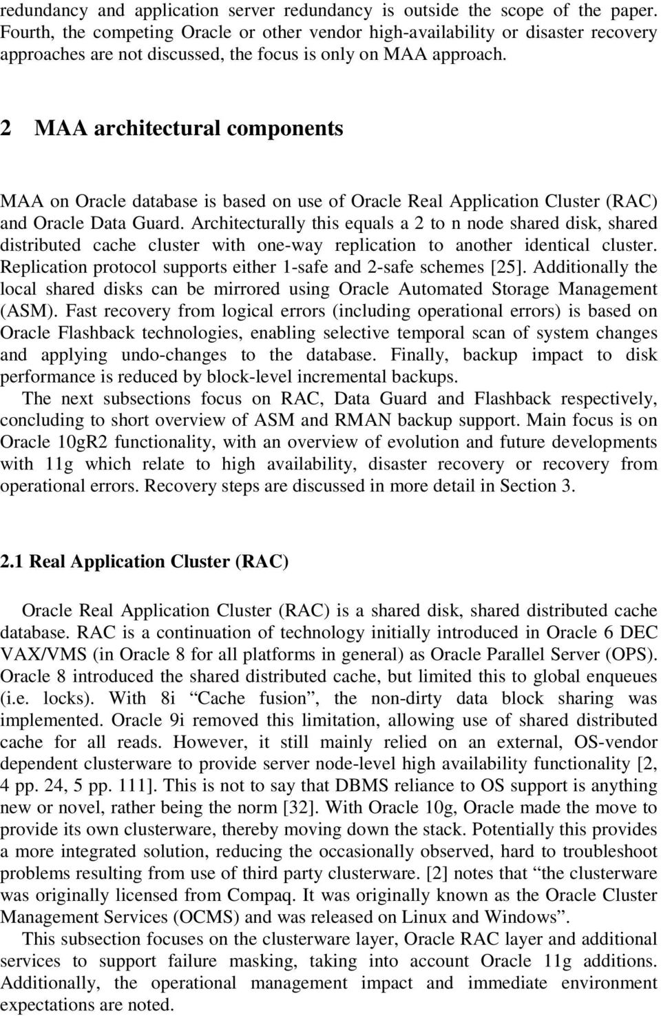 2 MAA architectural components MAA on Oracle database is based on use of Oracle Real Application Cluster (RAC) and Oracle Data Guard.