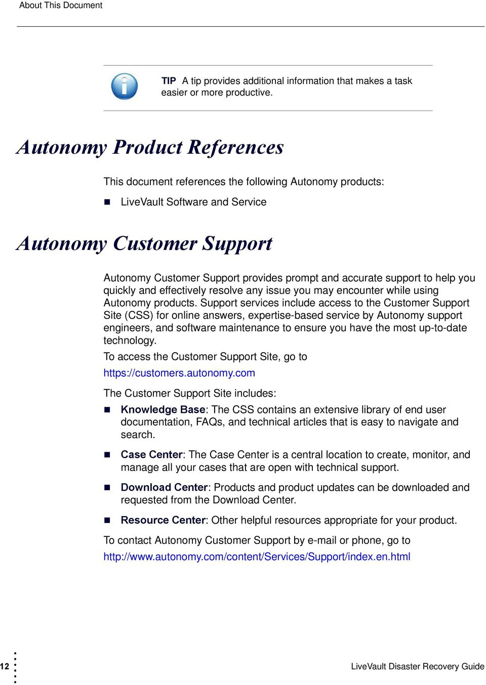 support to help you quickly and effectively resolve any issue you may encounter while using Autonomy products.
