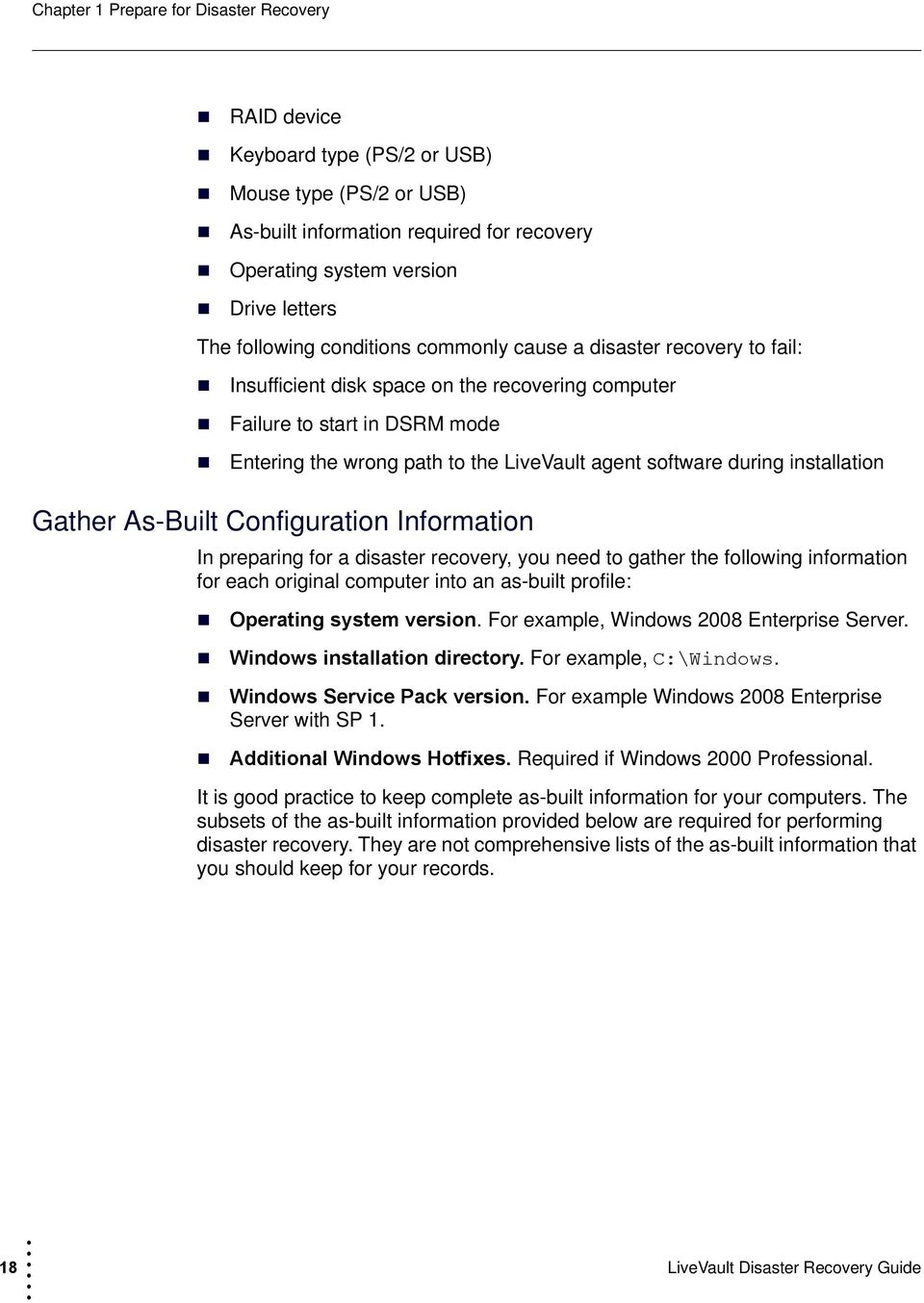 software during installation Gather As-Built Configuration Information In preparing for a disaster recovery, you need to gather the following information for each original computer into an as-built