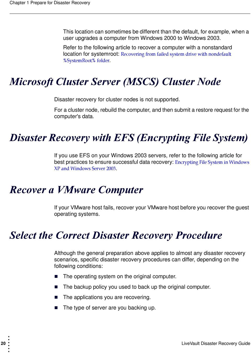 Microsoft Cluster Server (MSCS) Cluster Node Disaster recovery for cluster nodes is not supported. For a cluster node, rebuild the computer, and then submit a restore request for the computer's data.