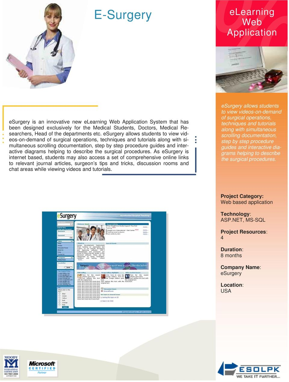 esurgery allows students to view videos-on-demand of surgical operations, techniques and tutorials along with simultaneous scrolling documentation, step by step procedure guides and interactive