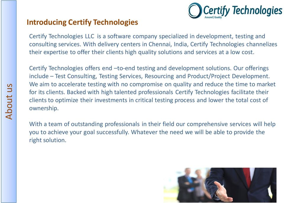 Certify Technologies offers end to-end testing and development solutions. Our offerings include Test Consulting, Testing Services, Resourcing and Product/Project Development.