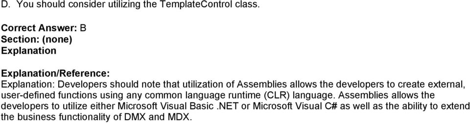 to create external, user-defined functions using any common language runtime (CLR) language.