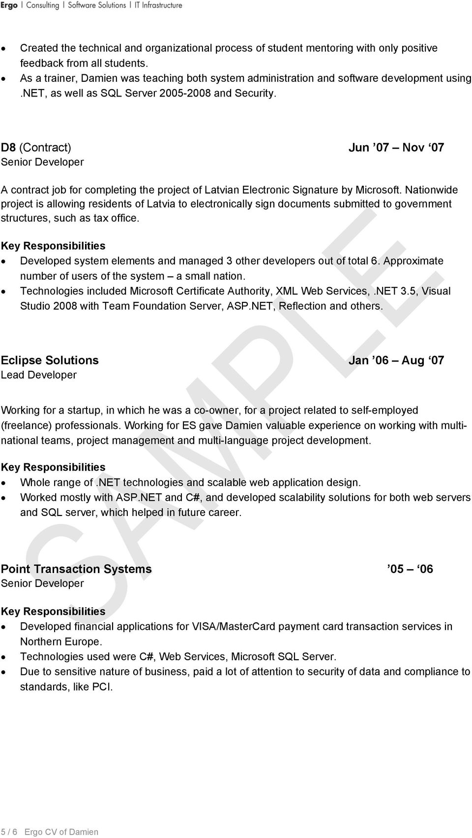 D8 (Contract) Jun 07 Nov 07 Senior Developer A contract job for completing the project of Latvian Electronic Signature by Microsoft.