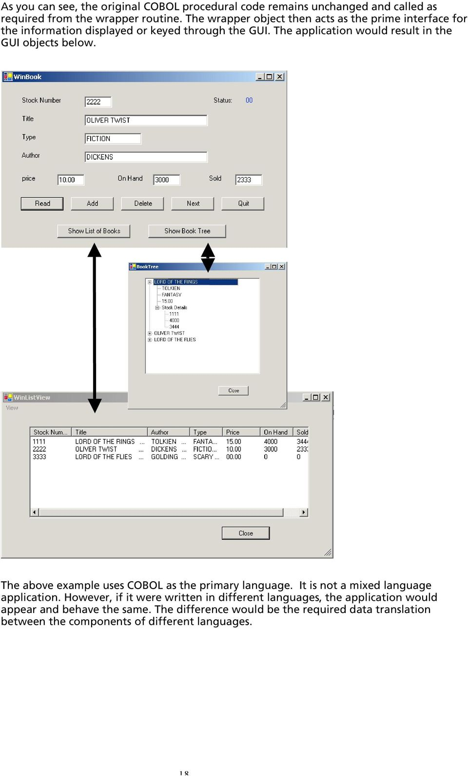 The application would result in the GUI objects below. The above example uses COBOL as the primary language.