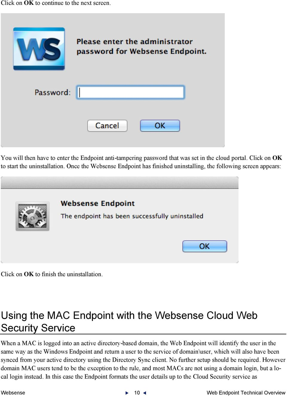 Using the MAC Endpoint with the Websense Cloud Web Security Service When a MAC is logged into an active directory-based domain, the Web Endpoint will identify the user in the same way as the Windows