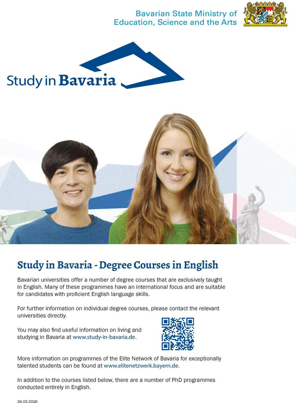 For further information on individual degree courses, please contact the relevant universities directly. You may also fi nd useful information on living and studying in Bavaria at www.