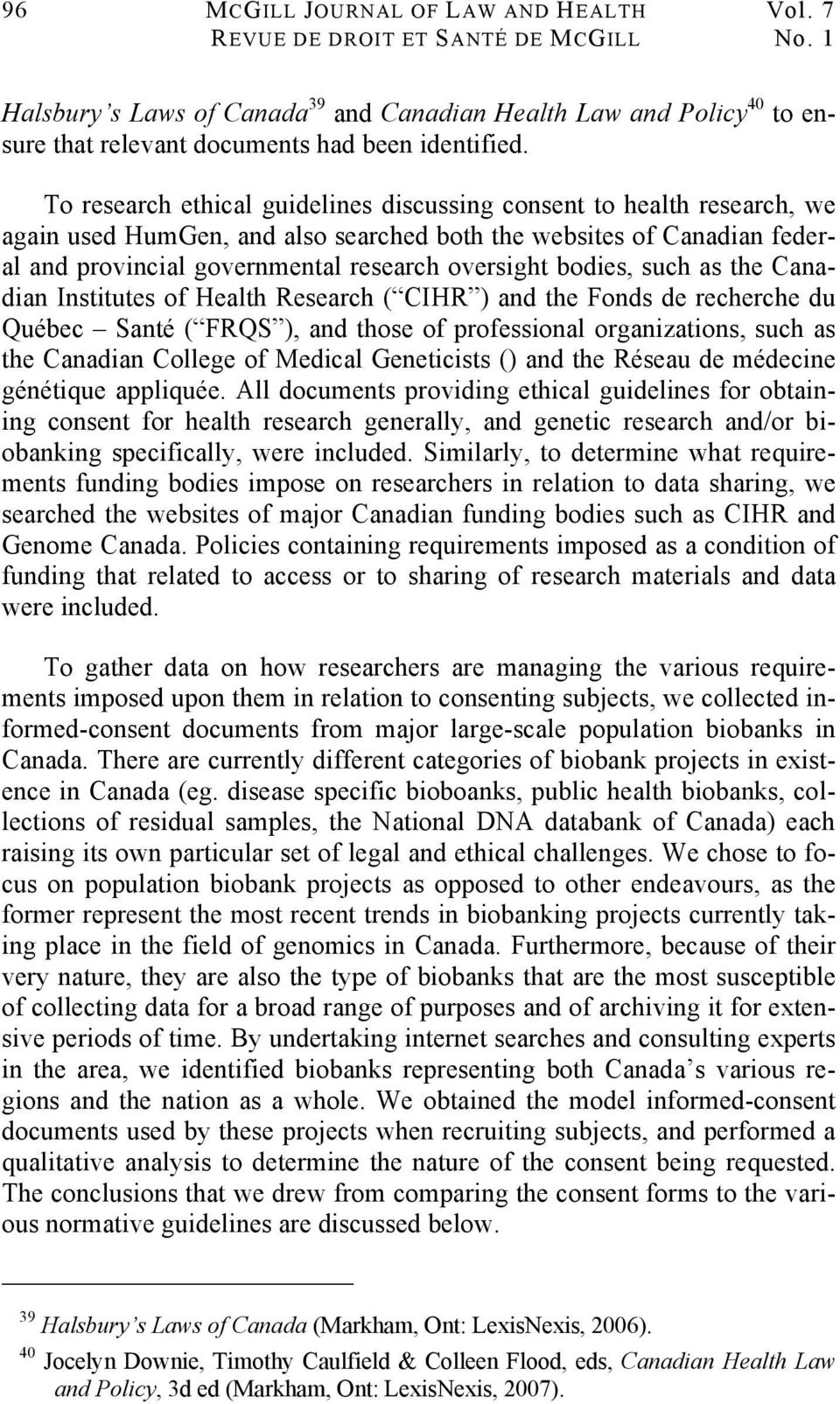 To research ethical guidelines discussing consent to health research, we again used HumGen, and also searched both the websites of Canadian federal and provincial governmental research oversight