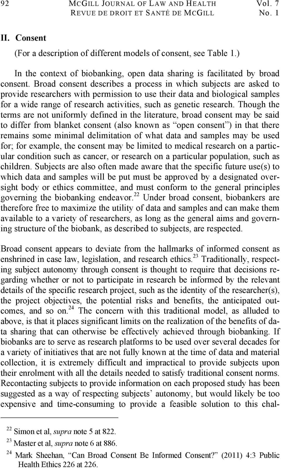 Broad consent describes a process in which subjects are asked to provide researchers with permission to use their data and biological samples for a wide range of research activities, such as genetic