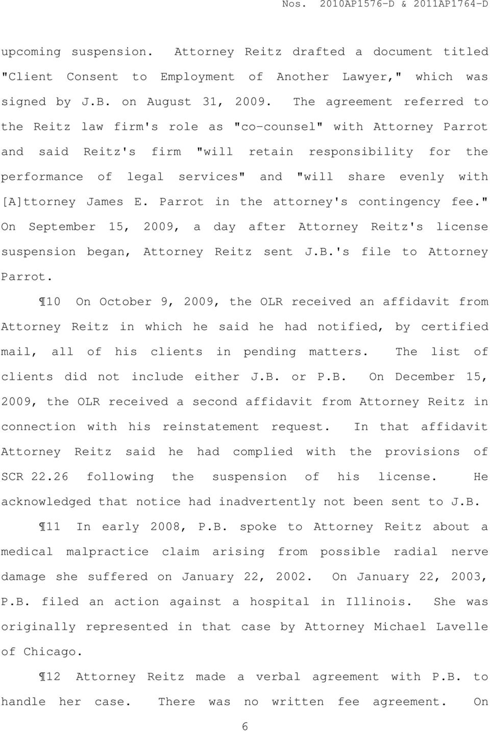 "evenly with [A]ttorney James E. Parrot in the attorney's contingency fee."" On September 15, 2009, a day after Attorney Reitz's license suspension began, Attorney Reitz sent J.B."