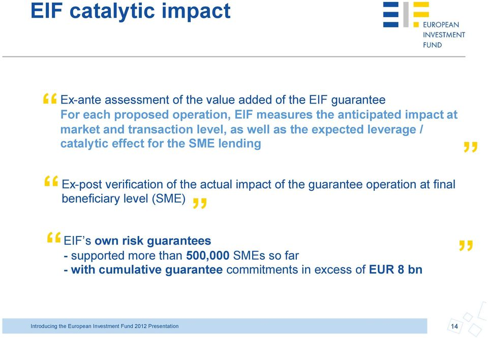 verification of the actual impact of the guarantee operation at final beneficiary level (SME) EIF s own risk guarantees - supported