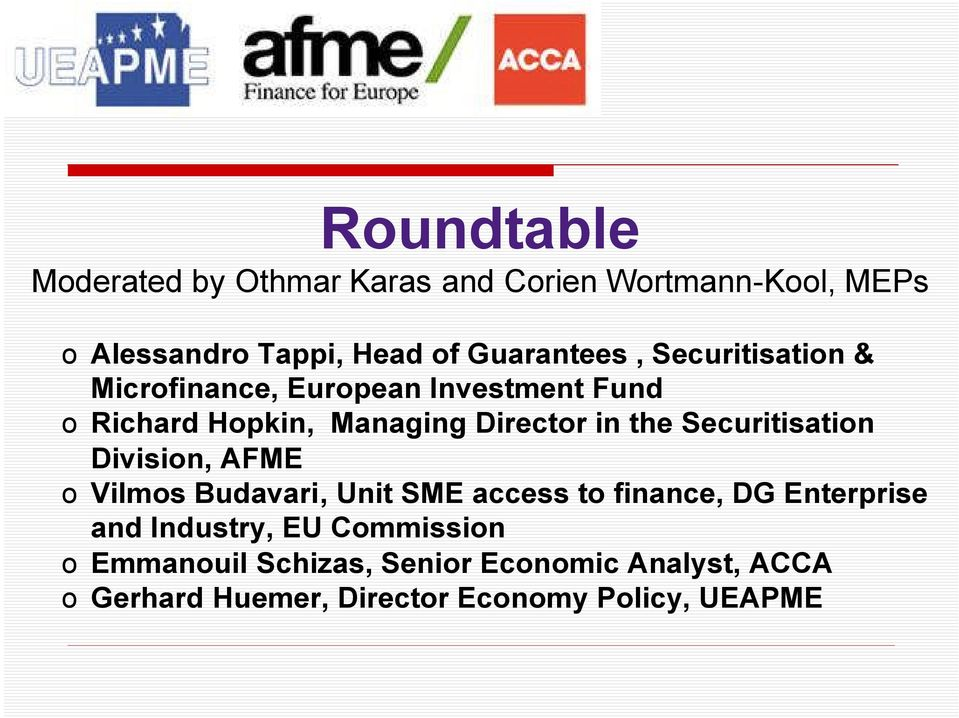 the Securitisation Division, AFME o Vilmos Budavari, Unit SME access to finance, DG Enterprise and