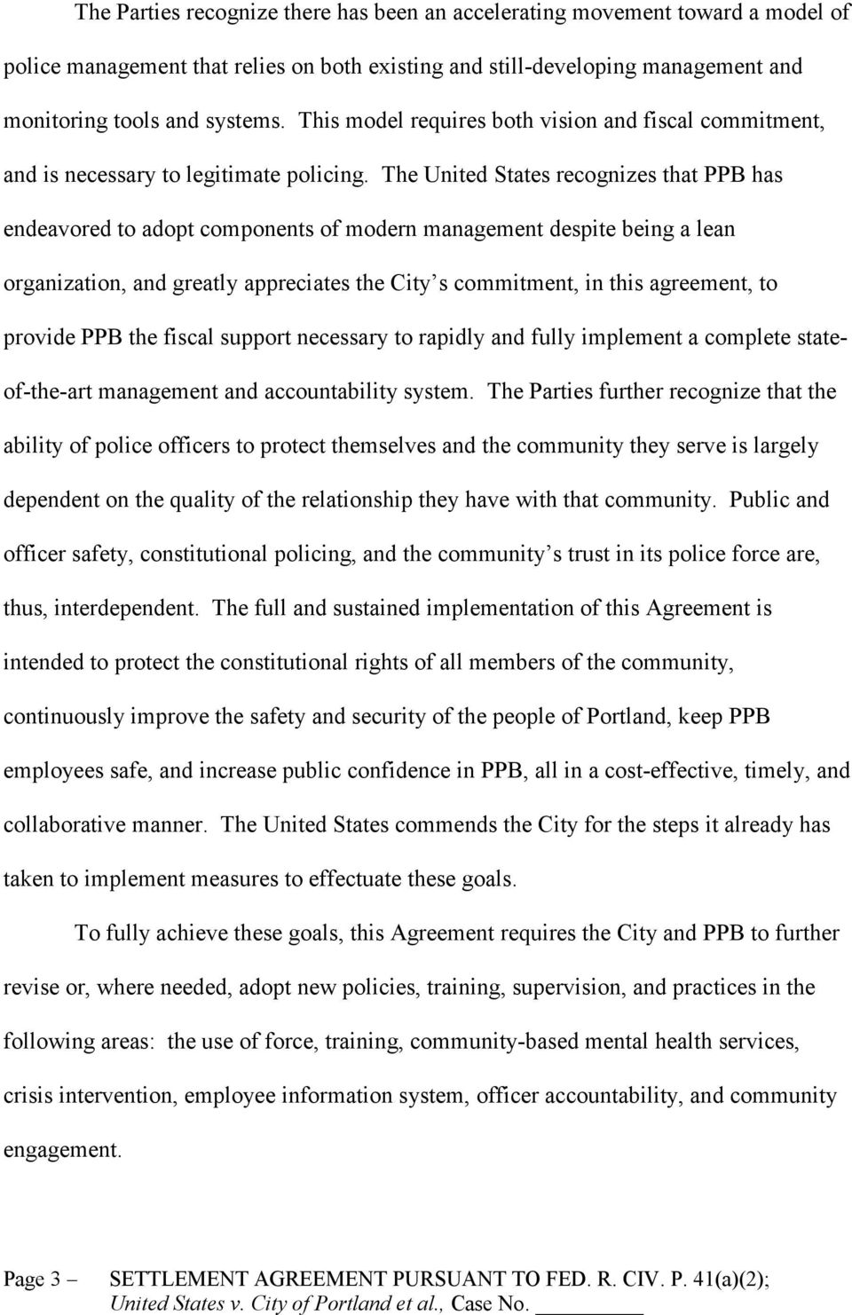 The United States recognizes that PPB has endeavored to adopt components of modern management despite being a lean organization, and greatly appreciates the City s commitment, in this agreement, to