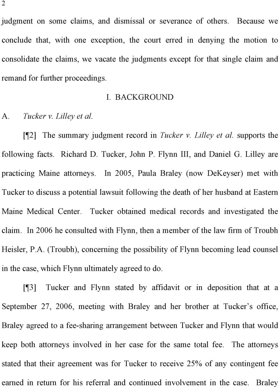 I. BACKGROUND A. Tucker v. Lilley et al. [ 2] The summary judgment record in Tucker v. Lilley et al. supports the following facts. Richard D. Tucker, John P. Flynn III, and Daniel G.