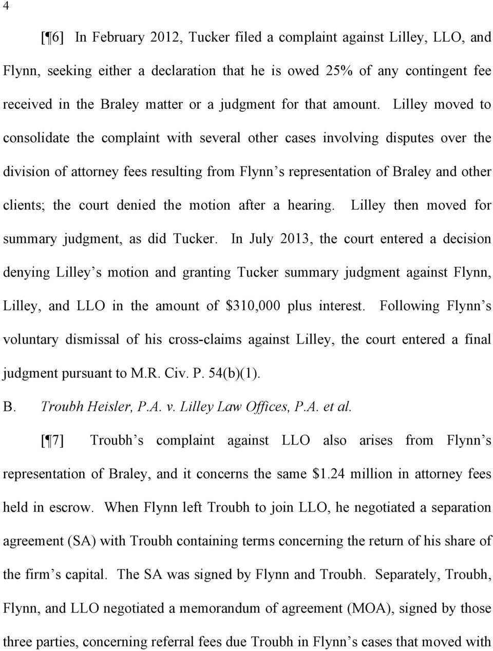 Lilley moved to consolidate the complaint with several other cases involving disputes over the division of attorney fees resulting from Flynn s representation of Braley and other clients; the court