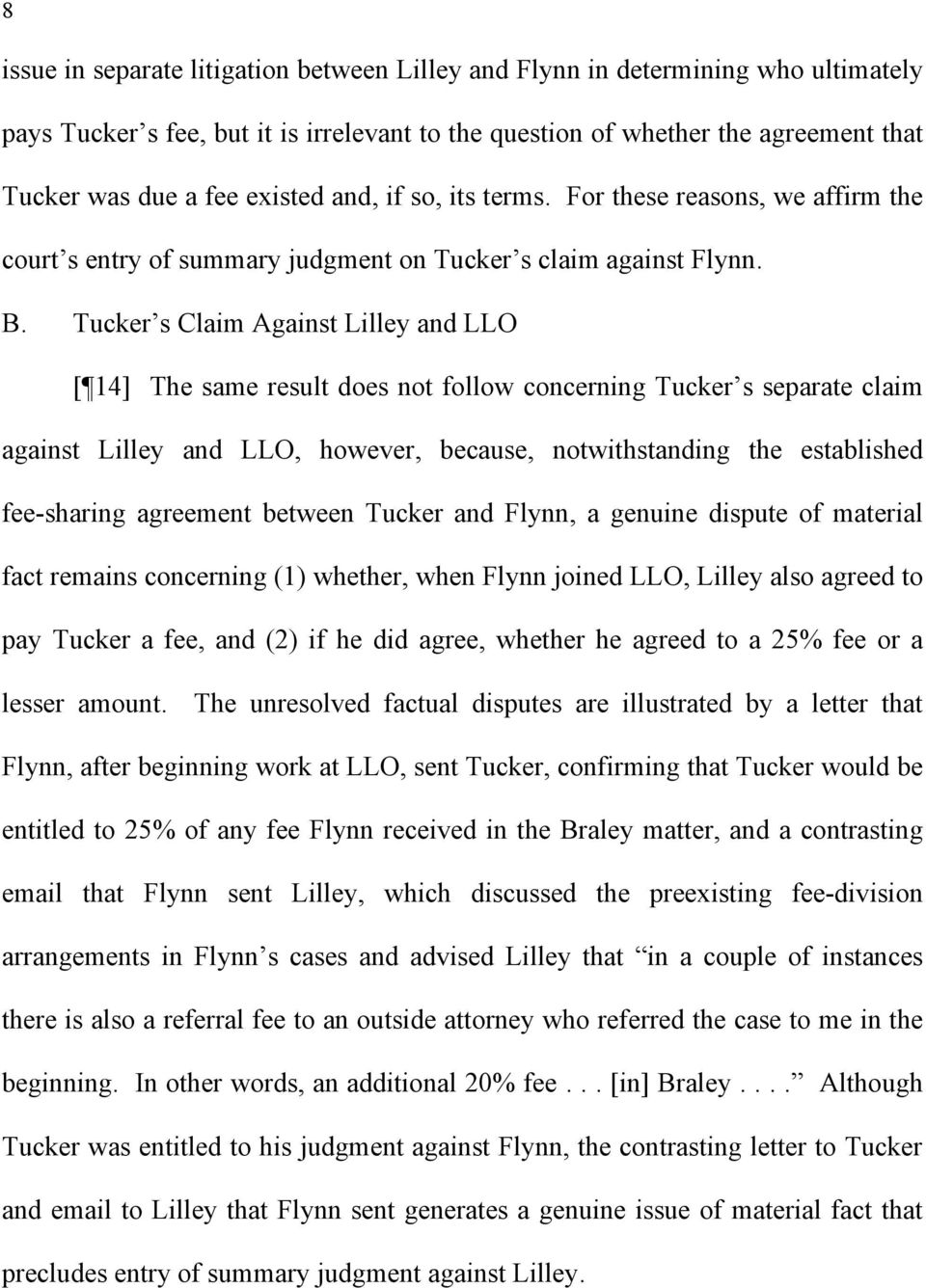 Tucker s Claim Against Lilley and LLO [ 14] The same result does not follow concerning Tucker s separate claim against Lilley and LLO, however, because, notwithstanding the established fee-sharing