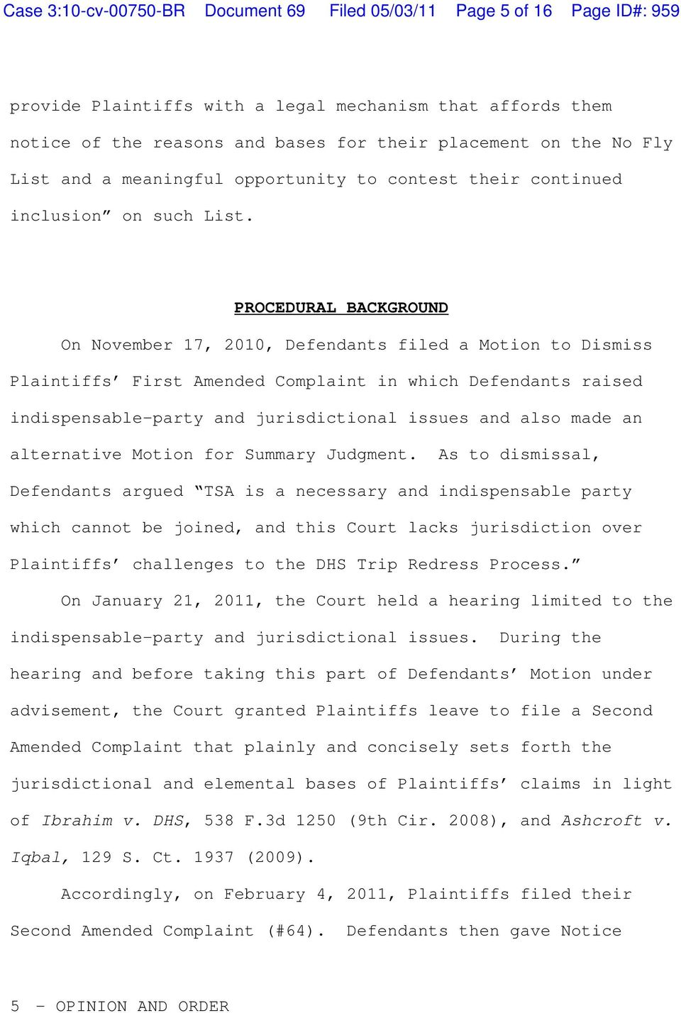PROCEDURAL BACKGROUND On November 17, 2010, Defendants filed a Motion to Dismiss Plaintiffs First Amended Complaint in which Defendants raised indispensable-party and jurisdictional issues and also