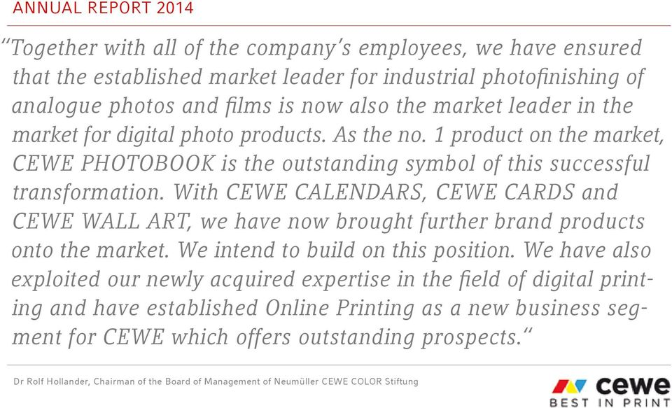 With CEWE CALENDARS, CEWE CARDS and CEWE WALL ART, we have now brought further brand products onto the market. We intend to build on this position.