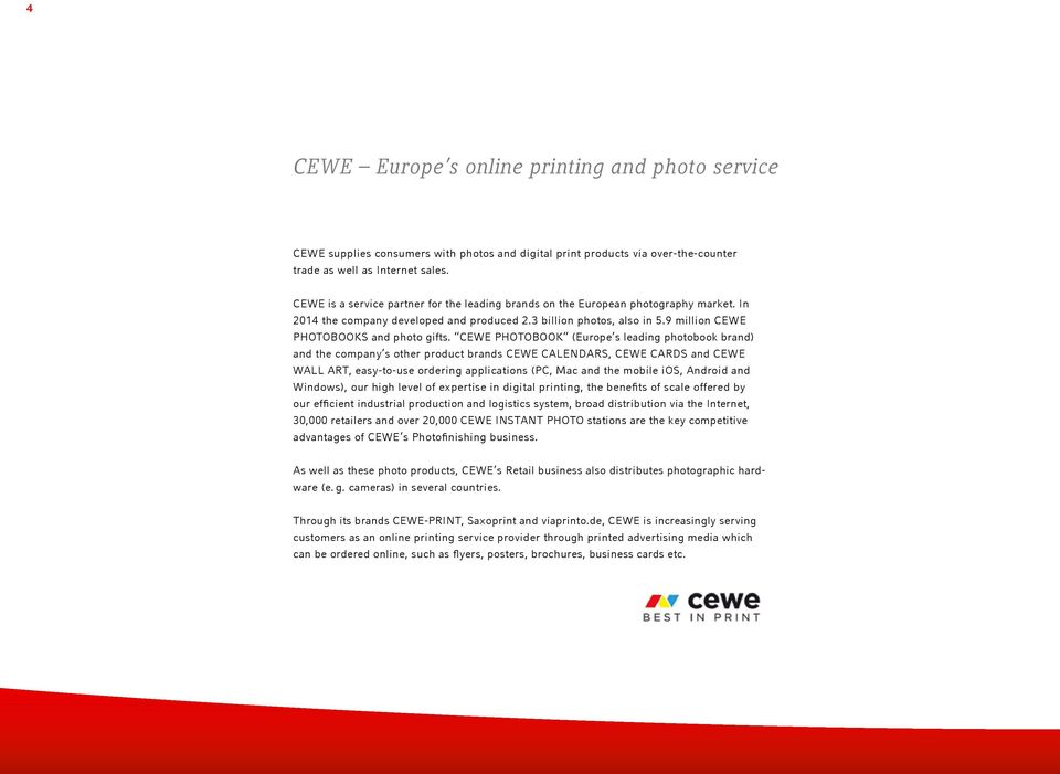 CEWE PHOTOBOOK (Europe s leading photobook brand) and the company s other product brands CEWE CALENDARS, CEWE CARDS and CEWE WALL ART, easy-to-use ordering applications (PC, Mac and the mobile ios,