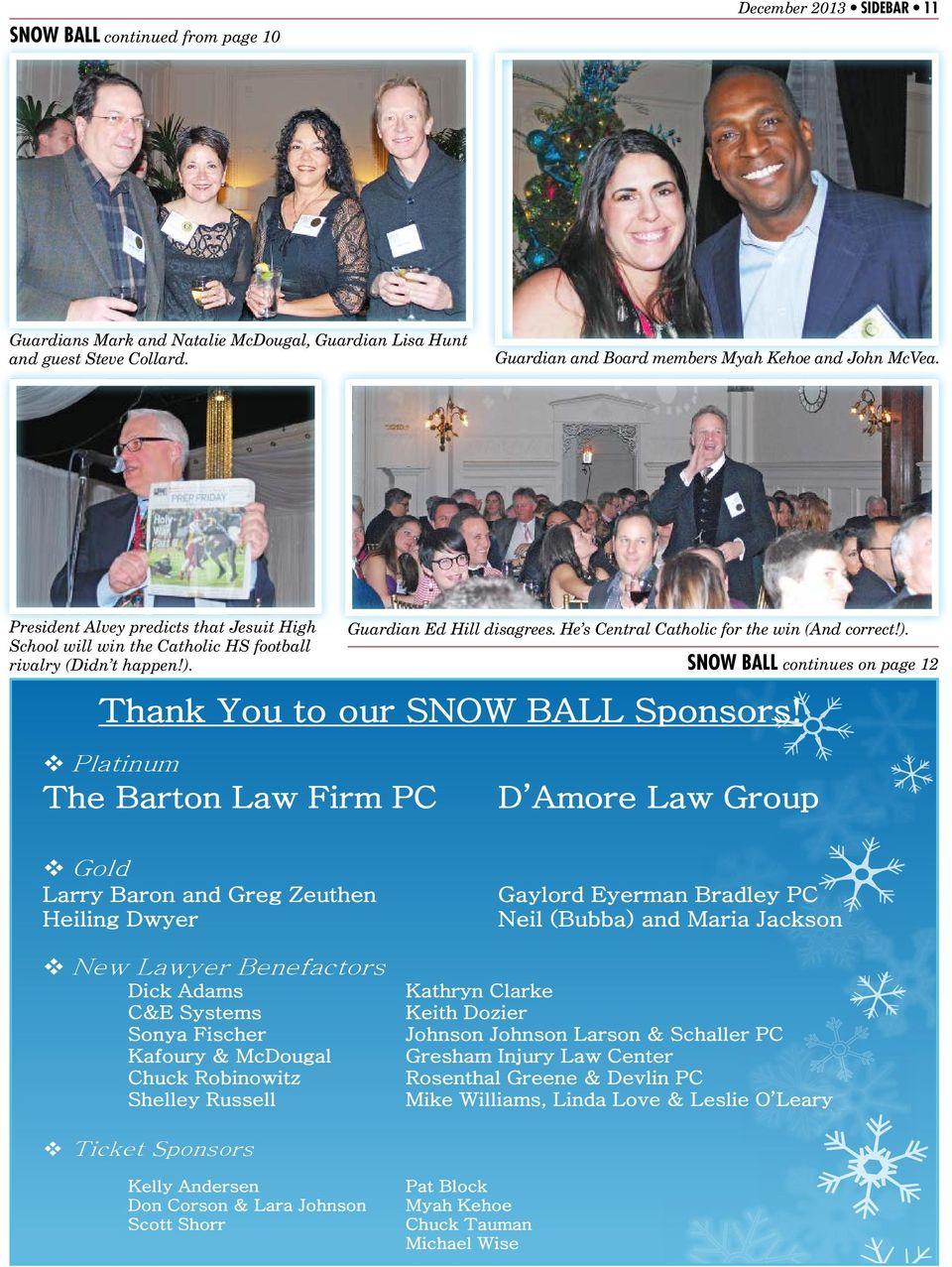SNOW BALL continues on page 12 Platinum The Barton Law Firm PC D Amore Law Group Gold Larry Baron and Greg Zeuthen Heiling Dwyer Gaylord Eyerman Bradley PC Neil (Bubba) and Maria Jackson New Lawyer