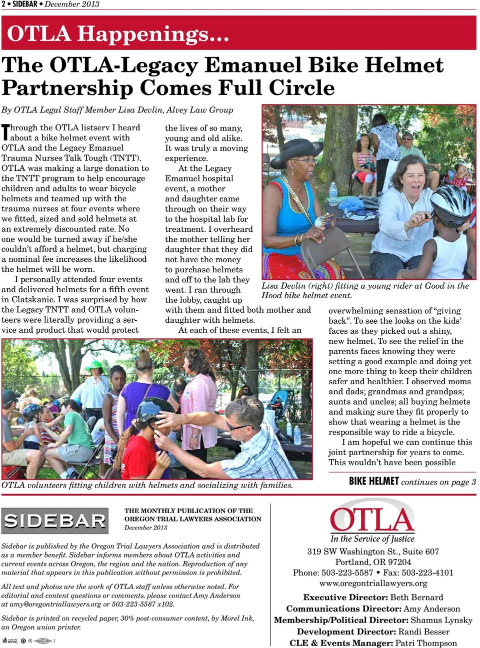 OTLA was making a large donation to the TNTT program to help encourage children and adults to wear bicycle helmets and teamed up with the trauma nurses at four events where we fitted, sized and sold