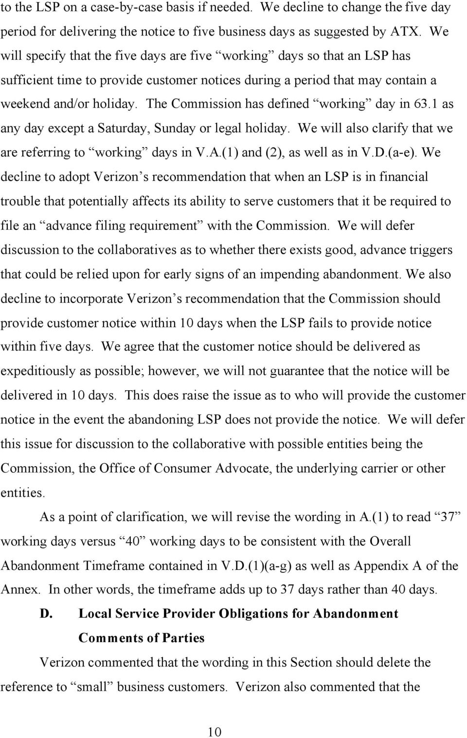 The Commission has defined working day in 63.1 as any day except a Saturday, Sunday or legal holiday. We will also clarify that we are referring to working days in V.A.(1) and (2), as well as in V.D.