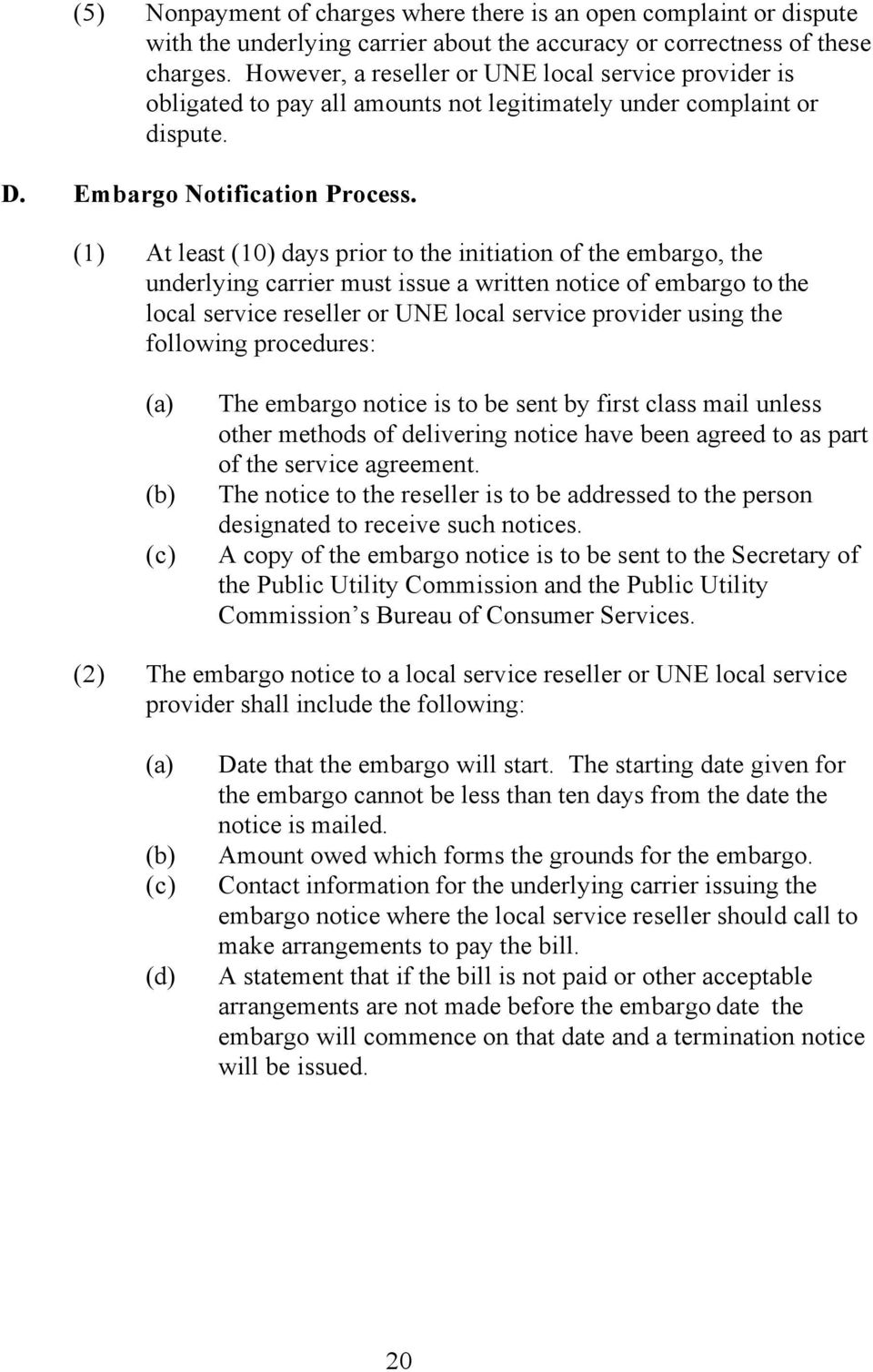 (1) At least (10) days prior to the initiation of the embargo, the underlying carrier must issue a written notice of embargo to the local service reseller or UNE local service provider using the