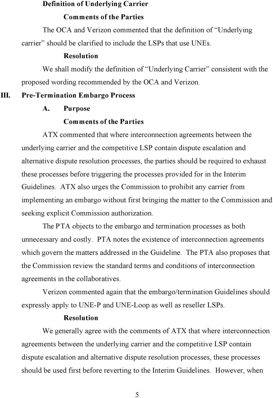 Purpose ATX commented that where interconnection agreements between the underlying carrier and the competitive LSP contain dispute escalation and alternative dispute resolution processes, the parties